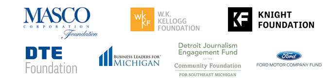 Thanks to our sponsors Masco, Knight Foundation, The Detroit Journalism Fund of the Community Foundation for Southeast Michigan, Business Leaders for Michigan, DTE Energy Foundation, The W.K. Kellogg Foundation and viewers like you.