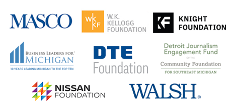 Thanks to our sponsors Masco, The Detroit Journalism Fund of the Community Foundation for Southeast Michigan, Business Leaders for Michigan, DTE Energy Foundation, The W.K. Kellogg Foundation, Nissan Foundation, Walsh and viewers like you.